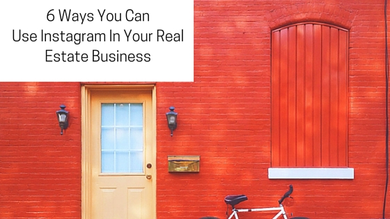 6 Ways You Can Use Instagram In Your Real Estate Business